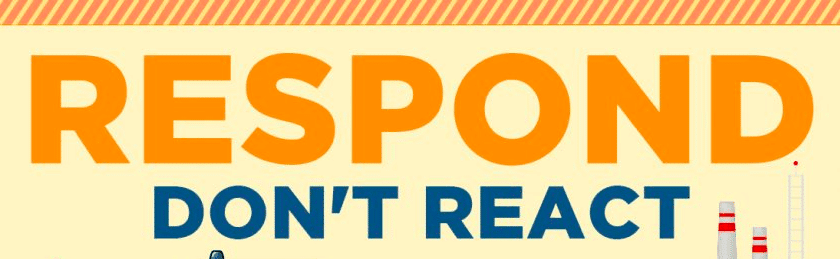 respond don't react